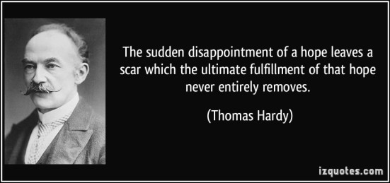 quote-the-sudden-disappointment-of-a-hope-leaves-a-scar-which-the-ultimate-fulfillment-of-that-hope-never-thomas-hardy-79418
