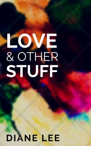 Love & Other Stuff - The Book - Diane Lee